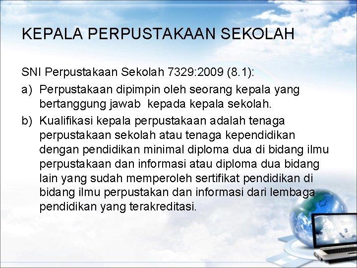 KEPALA PERPUSTAKAAN SEKOLAH SNI Perpustakaan Sekolah 7329: 2009 (8. 1): a) Perpustakaan dipimpin oleh