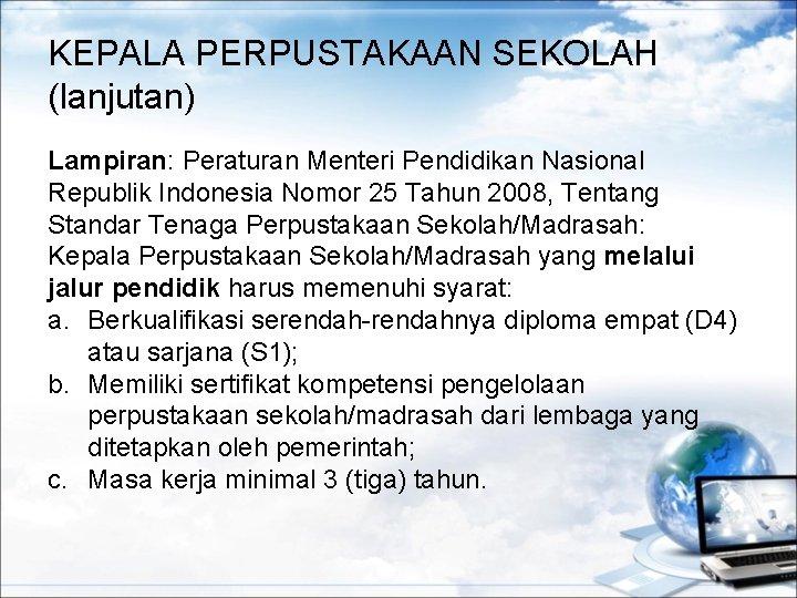 KEPALA PERPUSTAKAAN SEKOLAH (lanjutan) Lampiran: Peraturan Menteri Pendidikan Nasional Republik Indonesia Nomor 25 Tahun