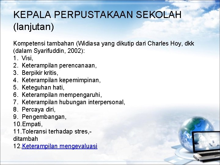 KEPALA PERPUSTAKAAN SEKOLAH (lanjutan) Kompetensi tambahan (Widiasa yang dikutip dari Charles Hoy, dkk (dalam