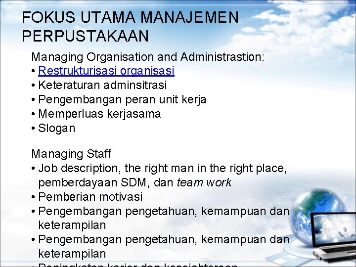 FOKUS UTAMA MANAJEMEN PERPUSTAKAAN Managing Organisation and Administrastion: • Restrukturisasi organisasi • Keteraturan adminsitrasi