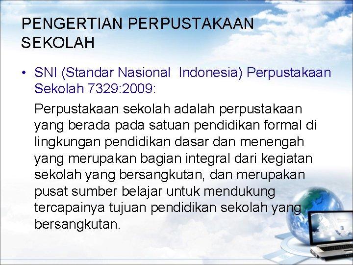 PENGERTIAN PERPUSTAKAAN SEKOLAH • SNI (Standar Nasional Indonesia) Perpustakaan Sekolah 7329: 2009: Perpustakaan sekolah
