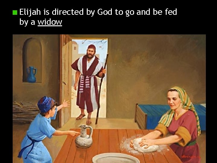 Elijah is directed by God to go and be fed by a widow