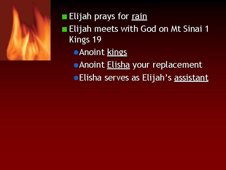 Elijah prays for rain Elijah meets with God on Mt Sinai 1 Kings 19