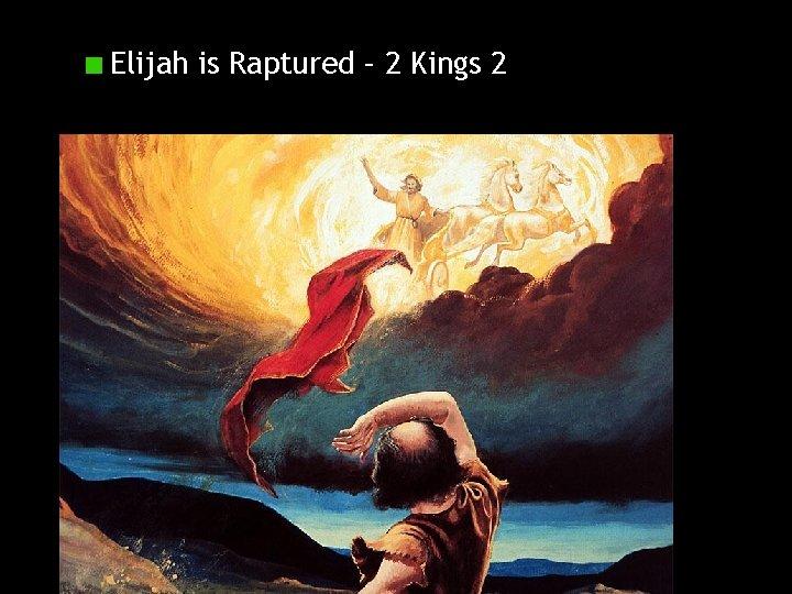 Elijah is Raptured – 2 Kings 2