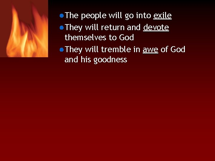 The people will go into exile They will return and devote themselves to God