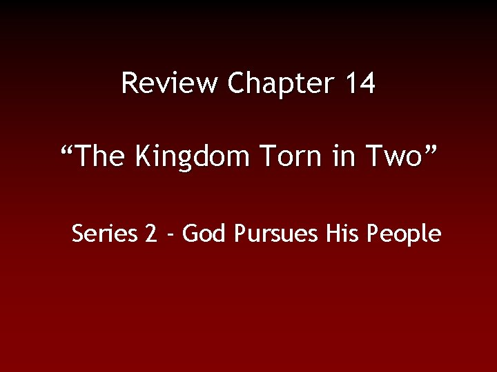 """Review Chapter 14 """"The Kingdom Torn in Two"""" Series 2 - God Pursues His"""