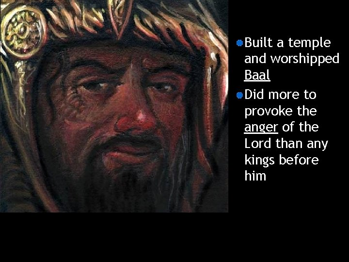 Built a temple and worshipped Baal Did more to provoke the anger of the