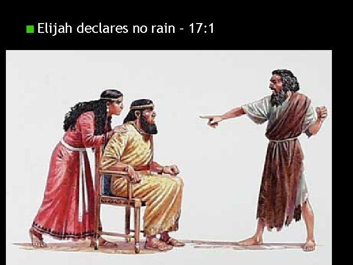 Elijah declares no rain – 17: 1