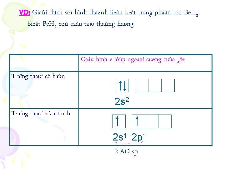 VD: Giaûi thích söï hình thaønh lieân keát trong phaân töû Be. H 2,