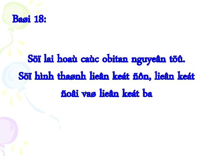 Baøi 18: Söï lai hoaù caùc obitan nguyeân töû. Söï hình thaønh lieân keát
