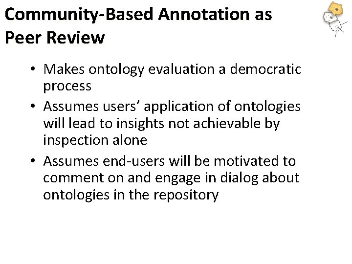 Community-Based Annotation as Peer Review • Makes ontology evaluation a democratic process • Assumes