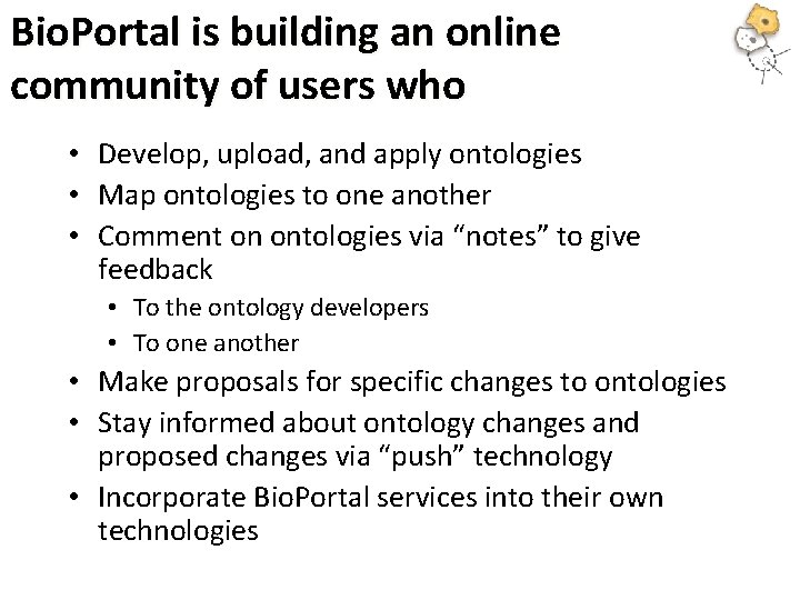 Bio. Portal is building an online community of users who • Develop, upload, and