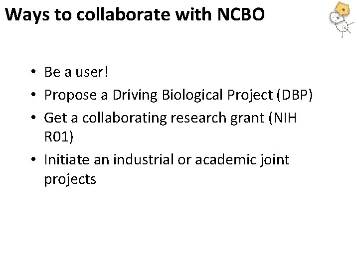 Ways to collaborate with NCBO • Be a user! • Propose a Driving Biological