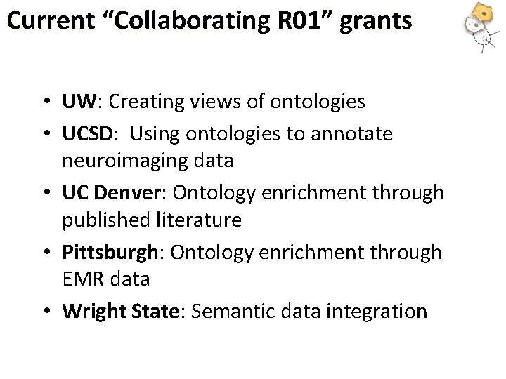 """Current """"Collaborating R 01"""" grants • UW: Creating views of ontologies • UCSD: Using"""