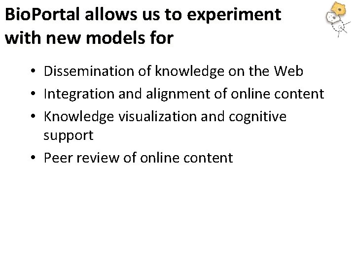 Bio. Portal allows us to experiment with new models for • Dissemination of knowledge