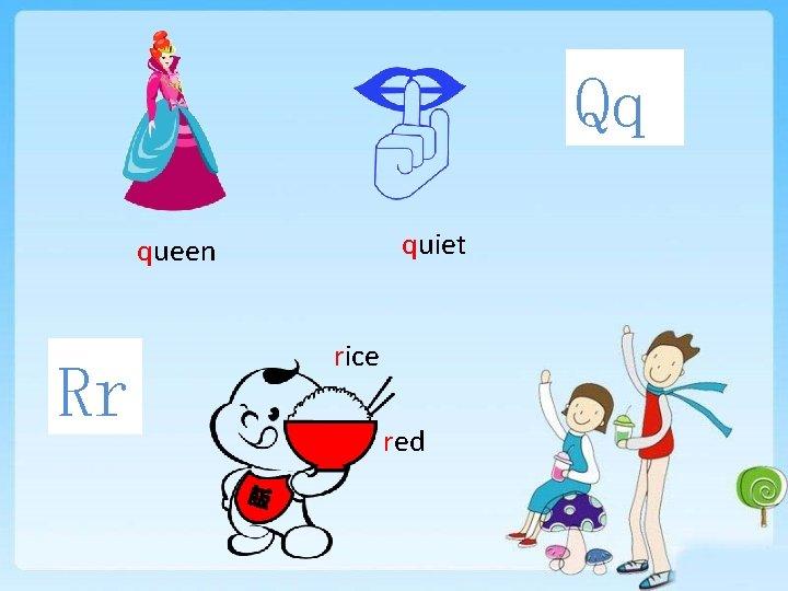 Qq quiet queen Rr rice red