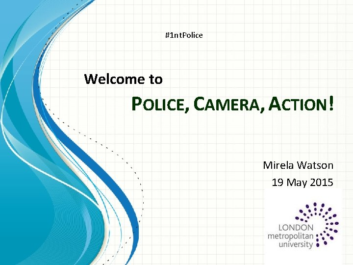#1 nt. Police Welcome to POLICE, CAMERA, ACTION! Mirela Watson 19 May 2015
