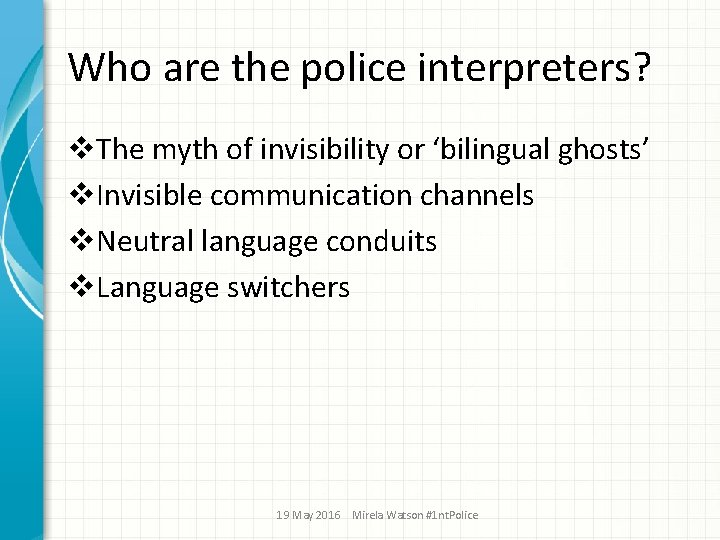 Who are the police interpreters? v. The myth of invisibility or 'bilingual ghosts' v.