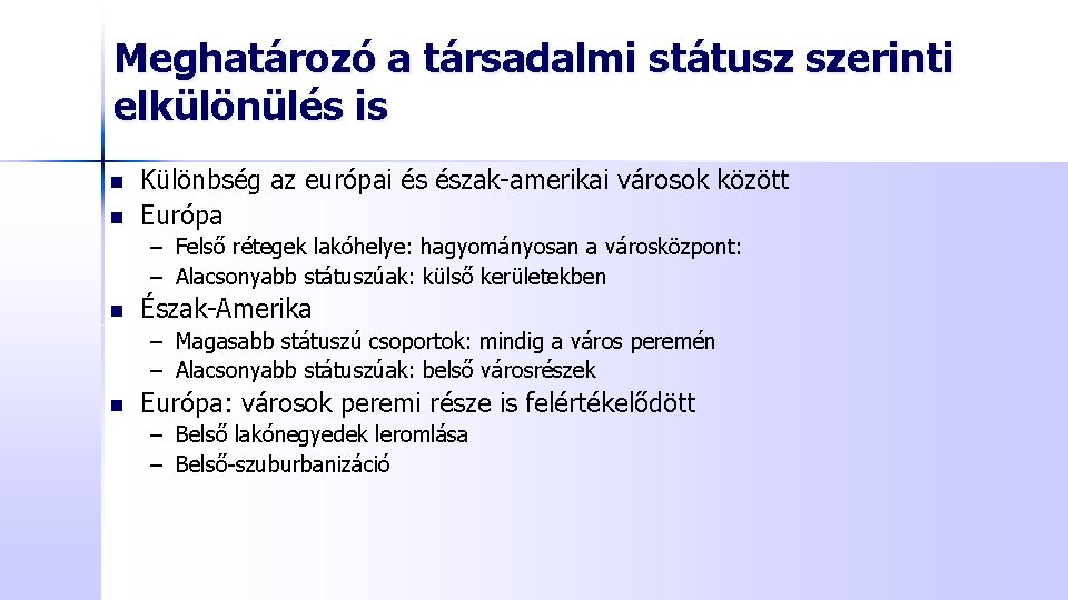 Meghatározó a társadalmi státusz szerinti elkülönülés is n n Különbség az európai és észak-amerikai