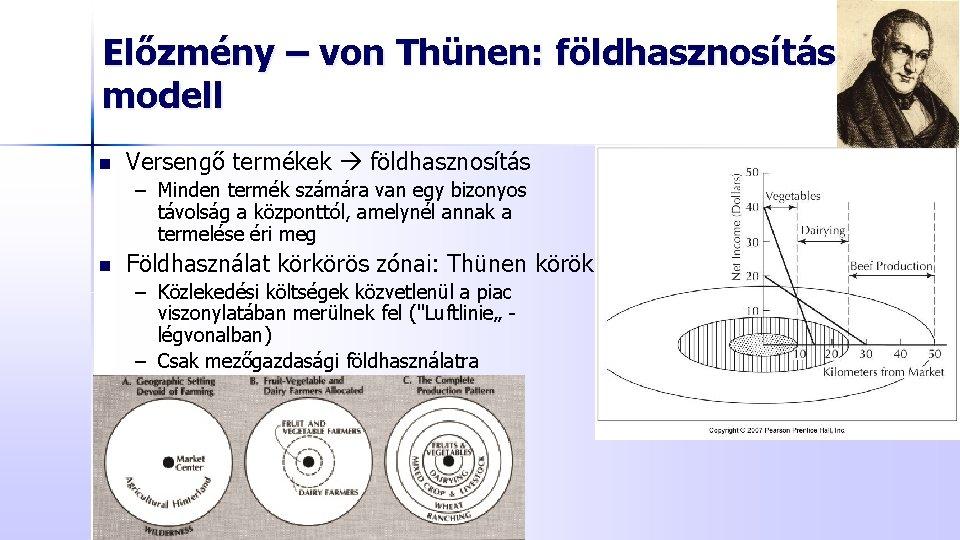 Előzmény – von Thünen: földhasznosítási modell n Versengő termékek földhasznosítás – Minden termék számára