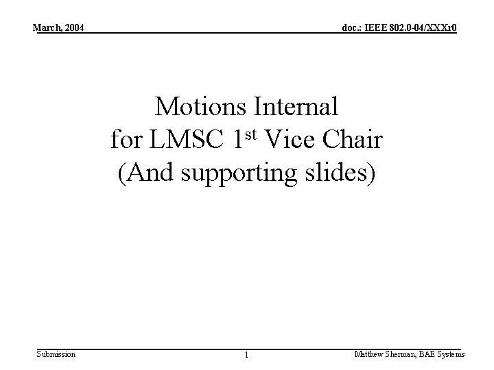 March, 2004 doc. : IEEE 802. 0 -04/XXXr 0 Motions Internal for LMSC 1