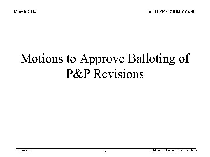 March, 2004 doc. : IEEE 802. 0 -04/XXXr 0 Motions to Approve Balloting of