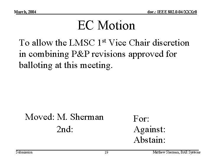 March, 2004 doc. : IEEE 802. 0 -04/XXXr 0 EC Motion To allow the