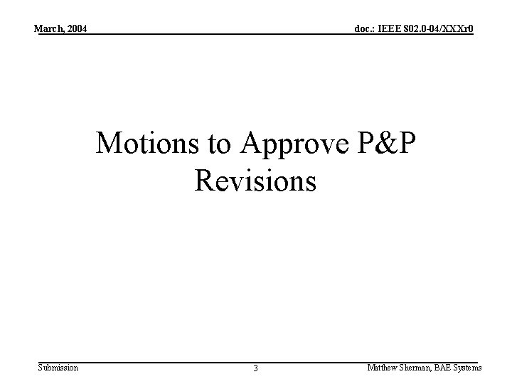 March, 2004 doc. : IEEE 802. 0 -04/XXXr 0 Motions to Approve P&P Revisions