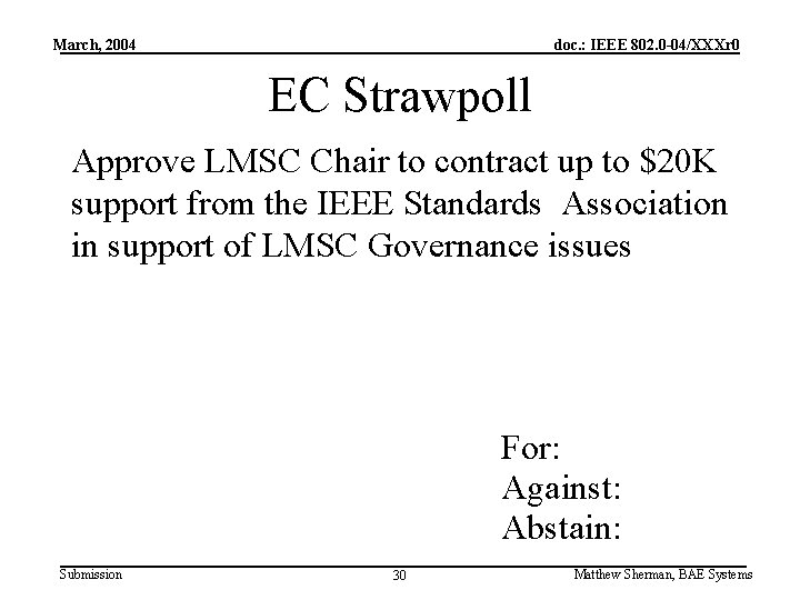 March, 2004 doc. : IEEE 802. 0 -04/XXXr 0 EC Strawpoll Approve LMSC Chair