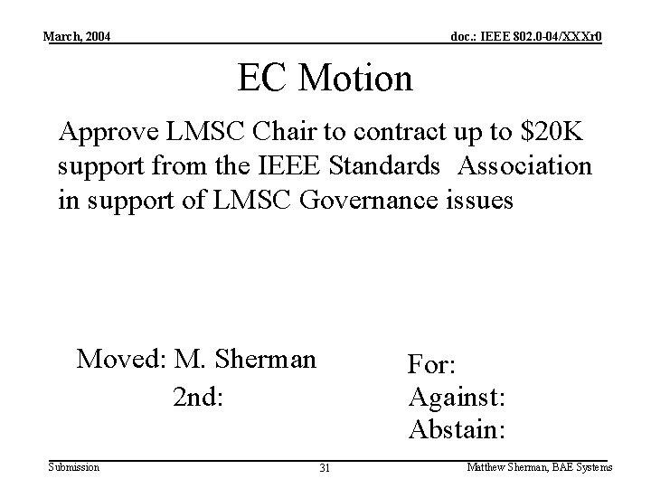 March, 2004 doc. : IEEE 802. 0 -04/XXXr 0 EC Motion Approve LMSC Chair