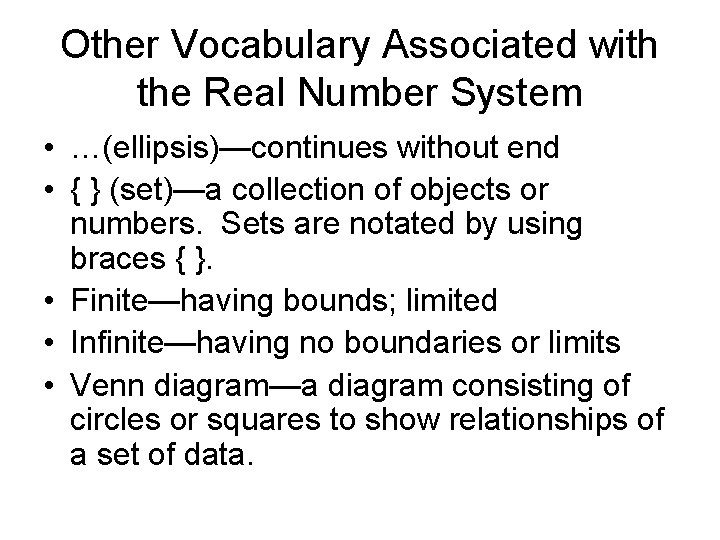 Other Vocabulary Associated with the Real Number System • …(ellipsis)—continues without end • {