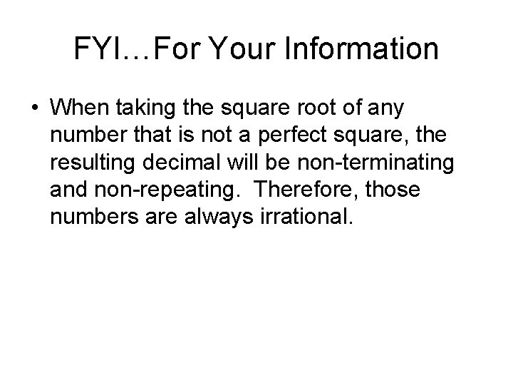 FYI…For Your Information • When taking the square root of any number that is