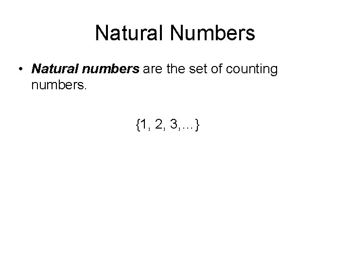 Natural Numbers • Natural numbers are the set of counting numbers. {1, 2, 3,