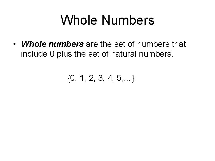 Whole Numbers • Whole numbers are the set of numbers that include 0 plus