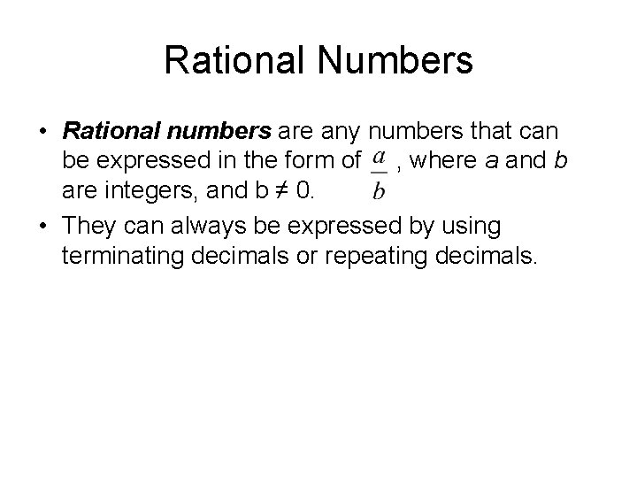 Rational Numbers • Rational numbers are any numbers that can be expressed in the