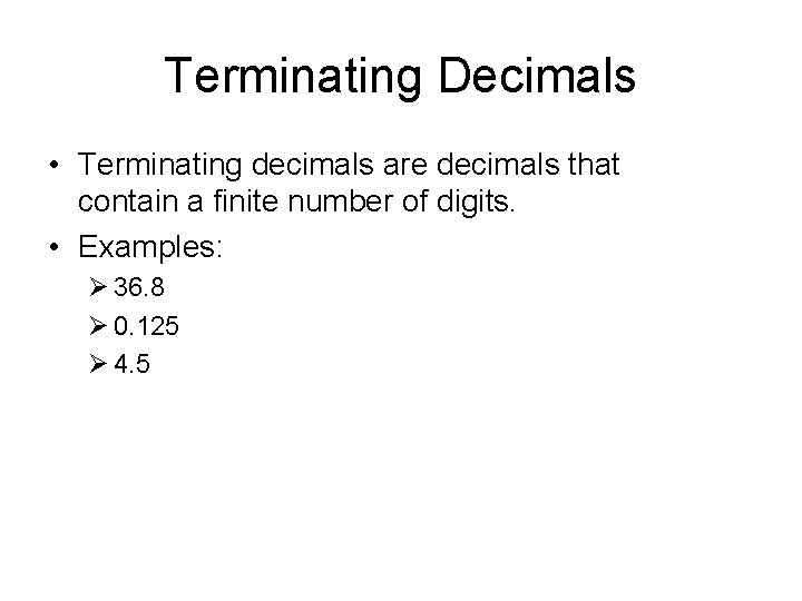 Terminating Decimals • Terminating decimals are decimals that contain a finite number of digits.