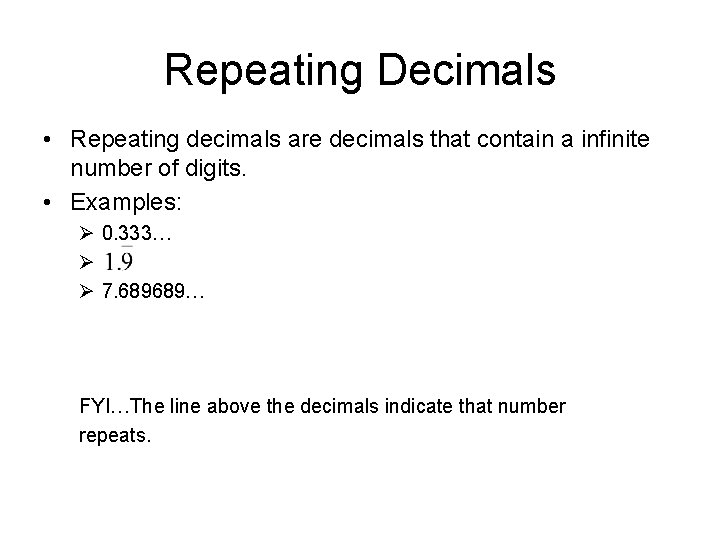 Repeating Decimals • Repeating decimals are decimals that contain a infinite number of digits.