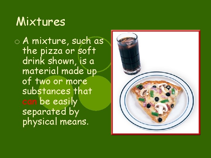 Mixtures o A mixture, such as the pizza or soft drink shown, is a