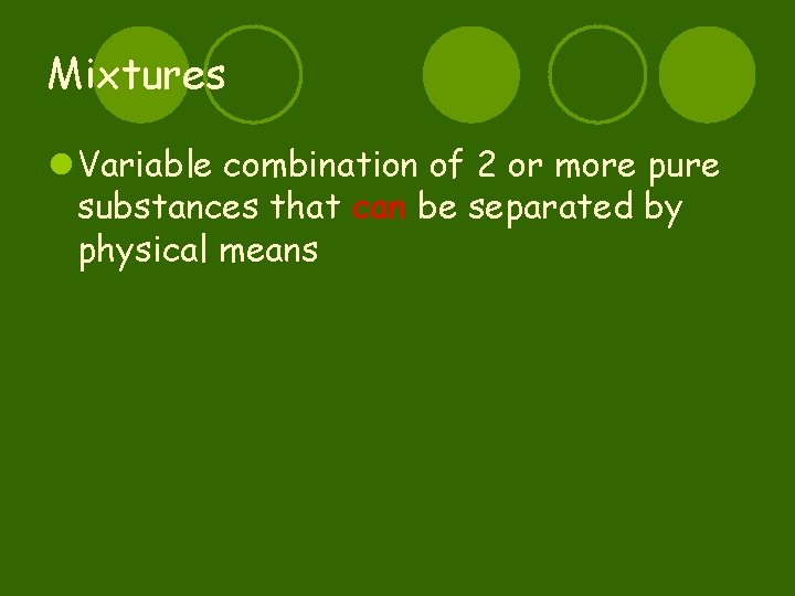 Mixtures l Variable combination of 2 or more pure substances that can be separated