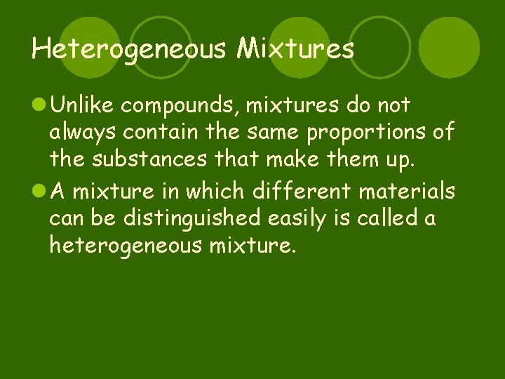 Heterogeneous Mixtures l Unlike compounds, mixtures do not always contain the same proportions of