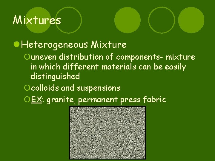Mixtures l Heterogeneous Mixture ¡uneven distribution of components- mixture in which different materials can