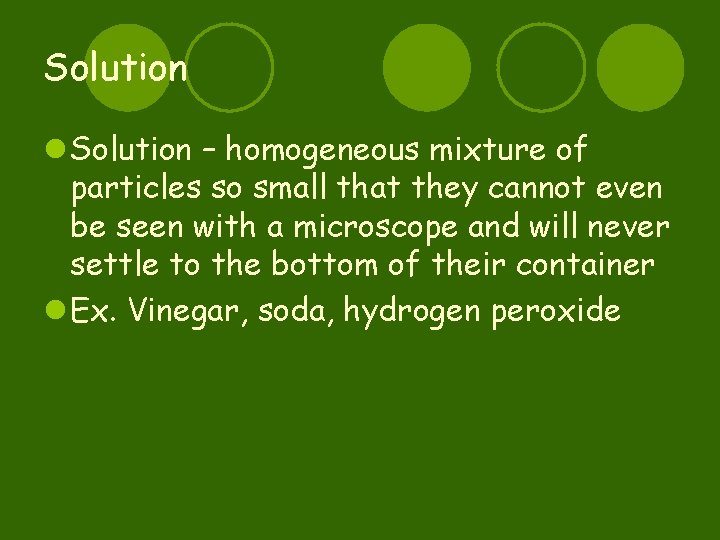 Solution l Solution – homogeneous mixture of particles so small that they cannot even