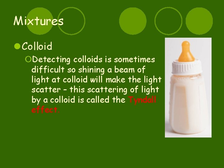 Mixtures l Colloid ¡Detecting colloids is sometimes difficult so shining a beam of light