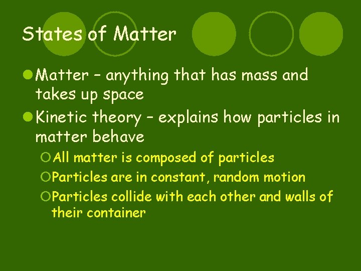 States of Matter l Matter – anything that has mass and takes up space