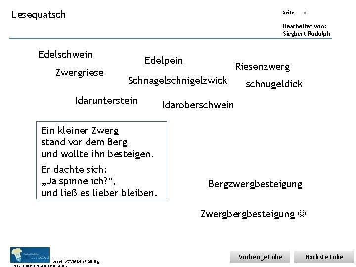 Übungsart: Lesequatsch Seite: 6 Bearbeitet von: Siegbert Rudolph Edelschwein Zwergriese Edelpein Riesenzwerg Schnagelschnigelzwick Idarunterstein