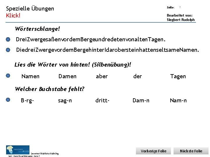 Übungsart: Übungen Spezielle Klick! Seite: 7 Bearbeitet von: Siegbert Rudolph Wörterschlange! Drei. Zwergesaßenvordem. Bergeundredetenvonalten.