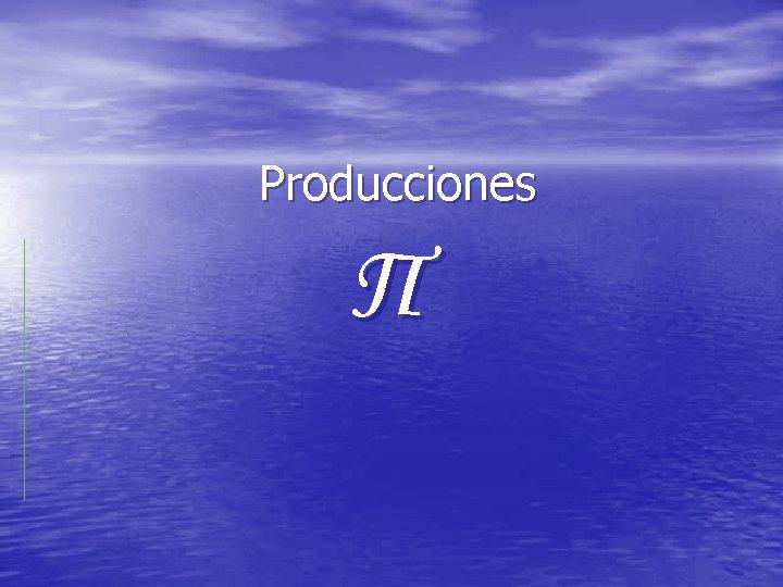 Producciones Π