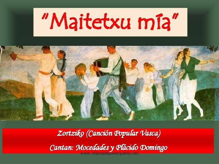 """""""Maitetxu mía"""" Zortziko (Canción Popular Vasca) Cantan: Mocedades y Plácido Domingo www. vitanoblepowerpoints. net"""