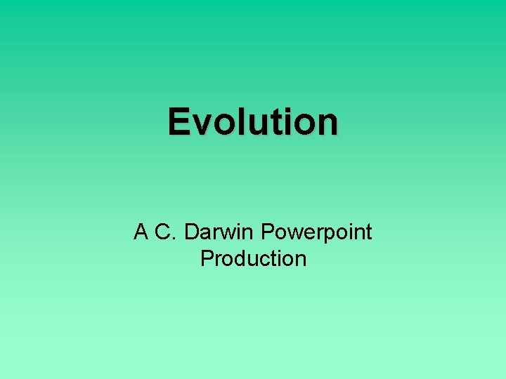Evolution A C. Darwin Powerpoint Production