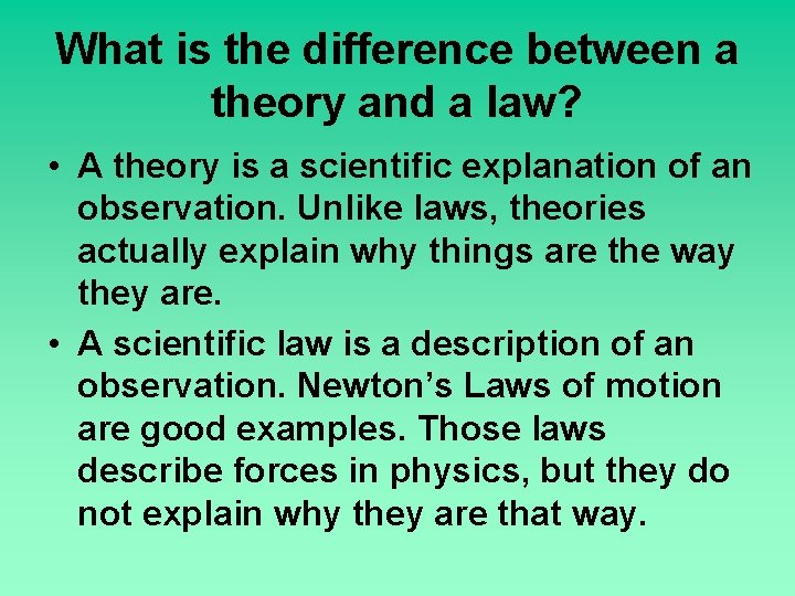 What is the difference between a theory and a law? • A theory is